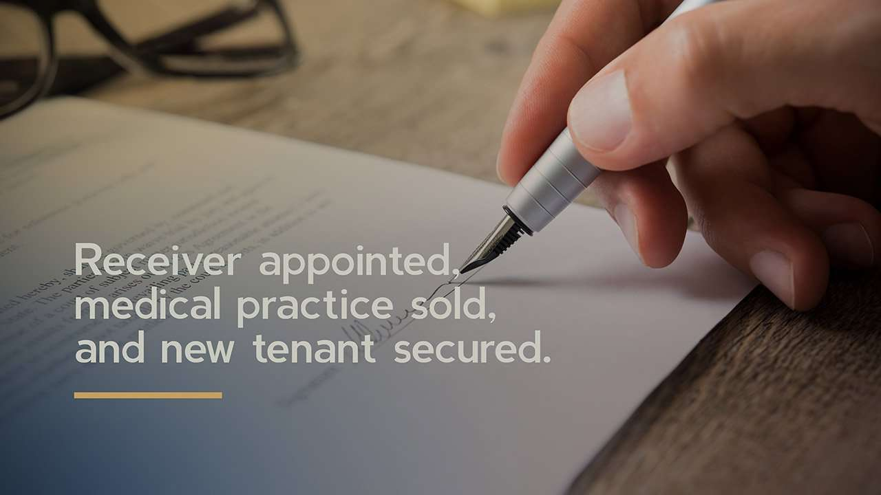 Receiver appointed, medical practice sold, and new tenant secured.